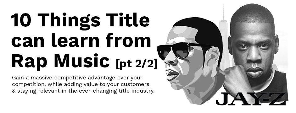 10 Things the Title Industry can learn from Rap Music [Pt 2/2]
