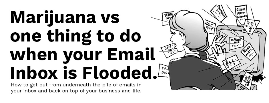 [EMAIL Hack] Marijuana vs. the ONE thing to do when your Inbox is Flooded. [Email Productivity Series 2/3)